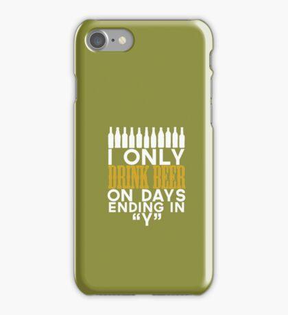 I only drink beer on days ending in y iPhone Case/Skin