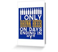 I only drink beer on days ending in y Greeting Card