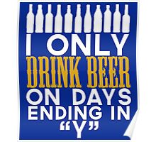 I only drink beer on days ending in y Poster
