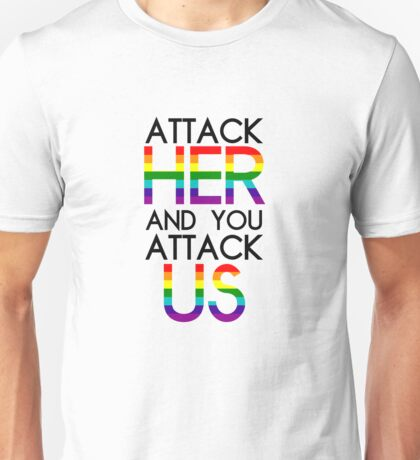 Attack her and you attack us.  Unisex T-Shirt