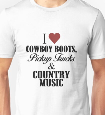 I love Cowboy Boots, Pickup Trucks & Country Music Unisex T-Shirt