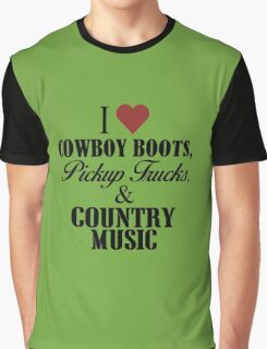 I love Cowboy Boots, Pickup Trucks & Country Music Graphic T-Shirt