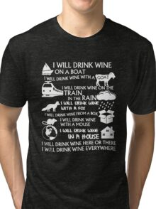 I Will Drink Wine Everywhere Tri-blend T-Shirt