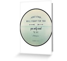 The Lord will fight for you, you only need to be still Greeting Card