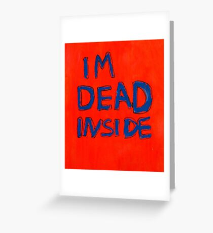 IM DEAD INSIDE Greeting Card