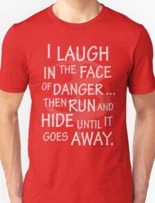 I laugh in the face of danger Unisex T-Shirt