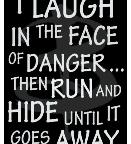 I laugh in the face of danger Sticker