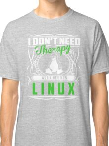 I Don't Need Therapy All I Need Is Linux T-Shirt Classic T-Shirt