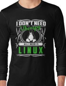I Don't Need Therapy All I Need Is Linux T-Shirt Long Sleeve T-Shirt