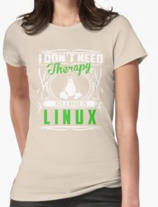 I Don't Need Therapy All I Need Is Linux T-Shirt Womens Fitted T-Shirt