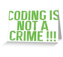Coding is not a crime Greeting Card