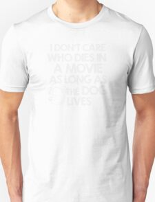 I don't care who dies in a movie as long as the dog lives Unisex T-Shirt