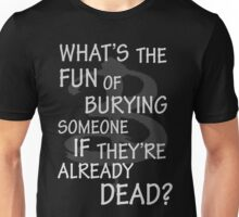 What's The Fun…. Unisex T-Shirt