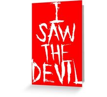 I SAW THE DEVIL Greeting Card