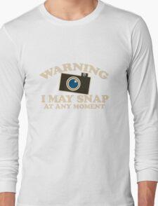 Warning I may snap at any time photography humor Long Sleeve T-Shirt