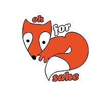 For FOX sake foxy humor Photographic Print