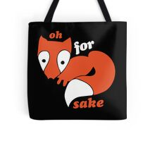 For FOX sake foxy humor Tote Bag