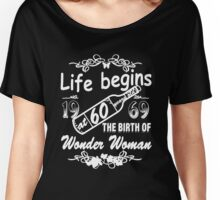 Life begins at 60 years old 1969 THE BIRTH OF WONDER WOMAN Women's Relaxed Fit T-Shirt