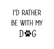 Id rather be with my dog Photographic Print