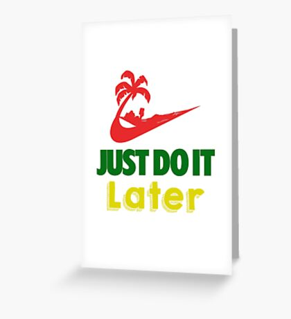 Just Do It Later Greeting Card