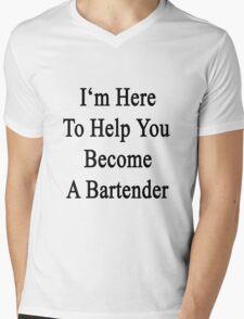 I'm Here To Help You Become A Bartender  Mens V-Neck T-Shirt
