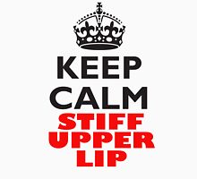 KEEP CALM, STIFF UPPER LIP, BE BRITISH, UK, GB Unisex T-Shirt