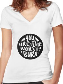 You are the worst, Burr Women's Fitted V-Neck T-Shirt