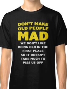 DON'T MAKE OLD PEOPLE MAD Classic T-Shirt