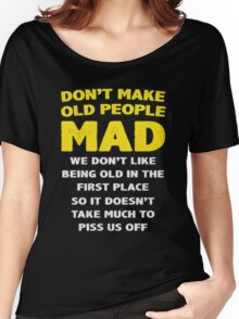 DON'T MAKE OLD PEOPLE MAD Women's Relaxed Fit T-Shirt