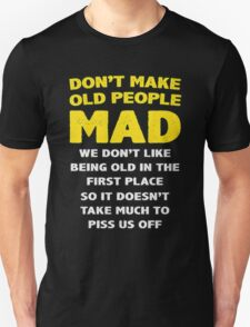 DON'T MAKE OLD PEOPLE MAD Unisex T-Shirt