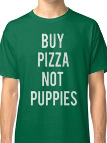 BUY PIZZA NOT PUPPIES Classic T-Shirt