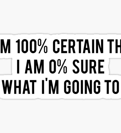 I am 100% Certain that I am 0% Sure of What I'm Going to Do - Parks and Recreation Sticker