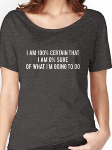 I am 100% Certain that I am 0% Sure of What I'm Going to Do - Parks and Recreation Women's Relaxed Fit T-Shirt