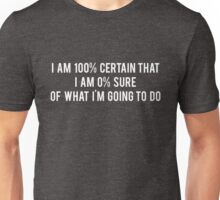 I am 100% Certain that I am 0% Sure of What I'm Going to Do - Parks and Recreation Unisex T-Shirt