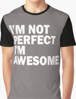 I'M NOT PERFECT , I'M AWESOME ! Graphic T-Shirt