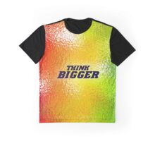 Think bigger - Life Inspirational Quote Graphic T-Shirt