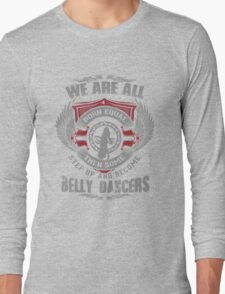 We Are All Born Equal Then Some Step Up And Become Belly Dancers T-Shirt