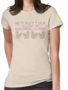 He's a total nut. Womens Fitted T-Shirt