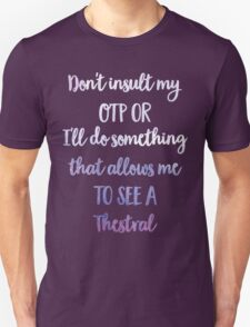 Don't Insult My OTP or I'll Do Something That Allows Me To See A Thestral - Harry Potter Joke Unisex T-Shirt