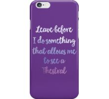 Leave before I do something that allows me to see a Thestral iPhone Case/Skin