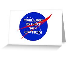 Failure is not an Option Greeting Card