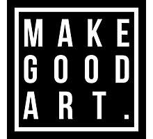 make good art Photographic Print