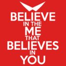 BELIEVE IN THE ME THAT BELIEVES IN YOU by Andrew N.