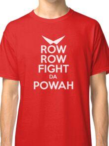 ROW ROW, FIGHT DA POWAH! Classic T-Shirt