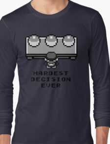 Hardest decision ever Long Sleeve T-Shirt