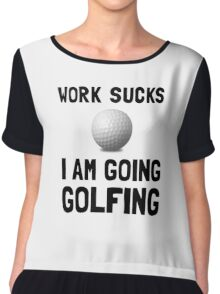Work Sucks Golfing Chiffon Top