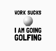 Work Sucks Golfing Unisex T-Shirt