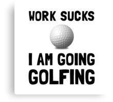 Work Sucks Golfing Canvas Print