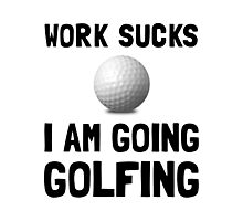 Work Sucks Golfing Photographic Print