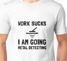 Work Sucks Metal Detecting Unisex T-Shirt